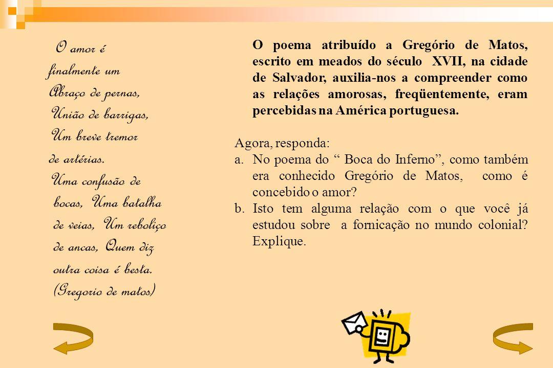 O poema atribuído a Gregório de Matos, escrito em meados do século XVII, na cidade de Salvador, auxilia-nos a compreender como as relações amorosas, f
