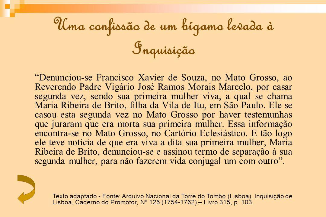 Uma confissão de um bígamo levada à Inquisição Denunciou-se Francisco Xavier de Souza, no Mato Grosso, ao Reverendo Padre Vigário José Ramos Morais Ma