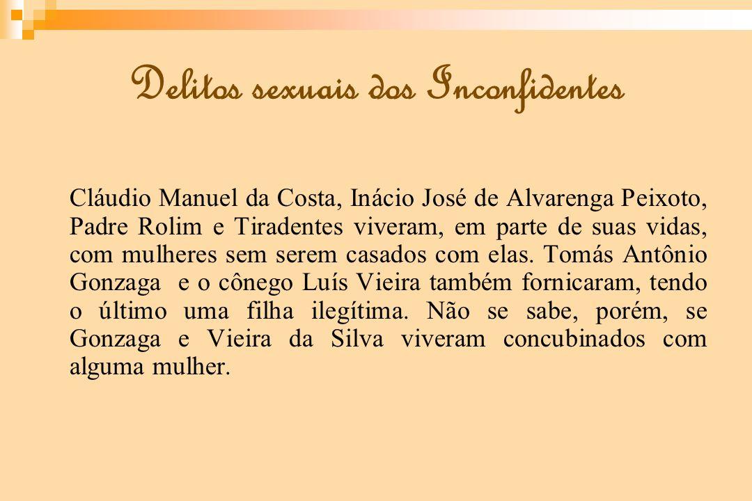 Delitos sexuais dos Inconfidentes Cláudio Manuel da Costa, Inácio José de Alvarenga Peixoto, Padre Rolim e Tiradentes viveram, em parte de suas vidas,
