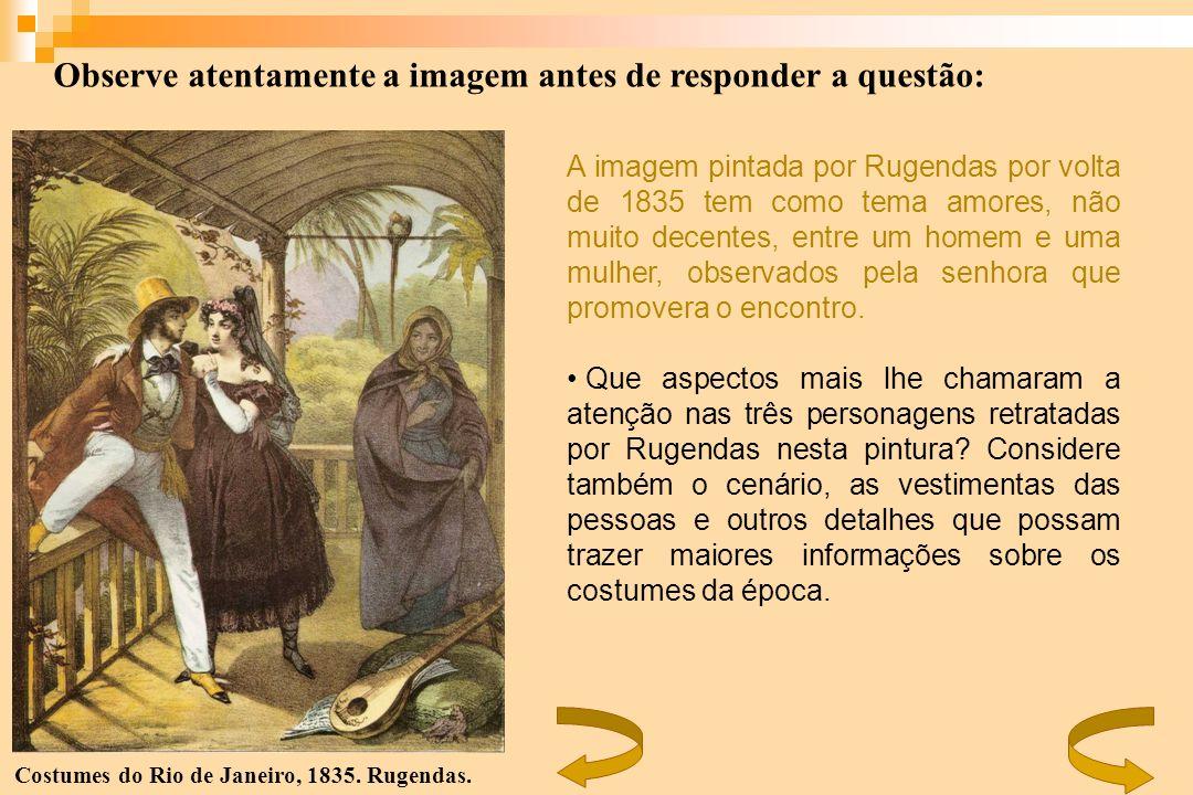 Costumes do Rio de Janeiro, 1835. Rugendas. Observe atentamente a imagem antes de responder a questão: A imagem pintada por Rugendas por volta de 1835