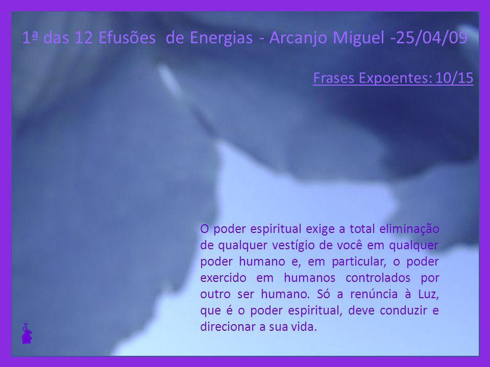1ª das 12 Efusões de Energias - Arcanjo Miguel -25/04/09 Durante este ano e parte do próximo, o seu governo humano passará a ter significado e poder e