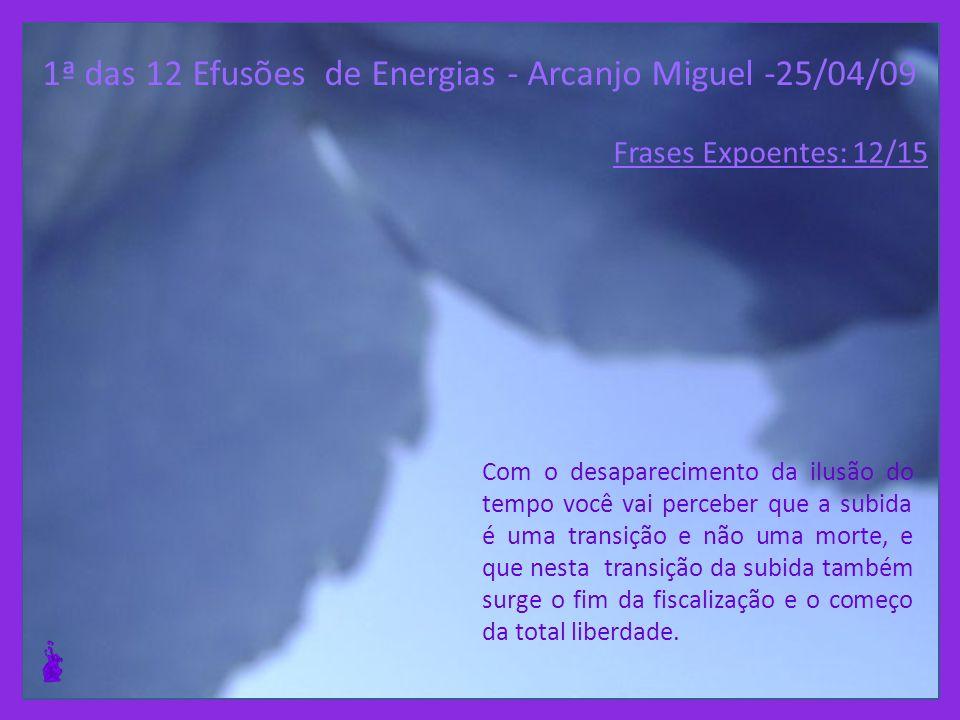 1ª das 12 Efusões de Energias - Arcanjo Miguel -25/04/09 O controle não é poder. O controle não é coação. O controle é abandono e deixar ir. O control