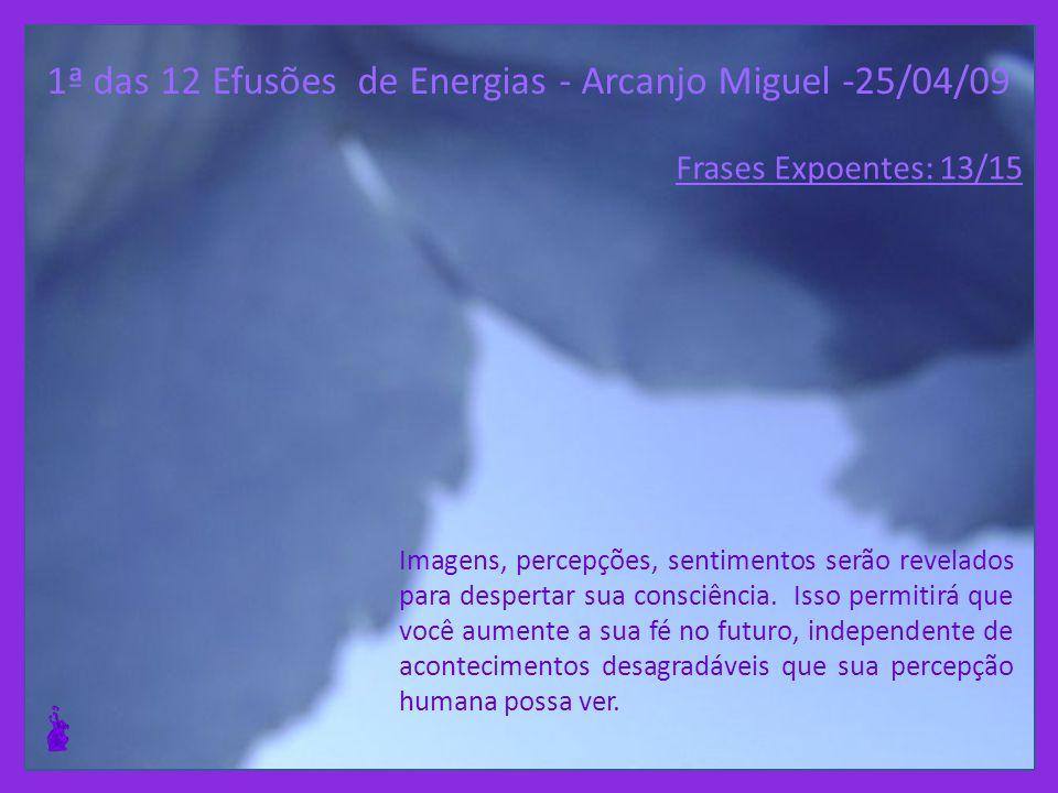 1ª das 12 Efusões de Energias - Arcanjo Miguel -25/04/09 Com o desaparecimento da ilusão do tempo você vai perceber que a subida é uma transição e não