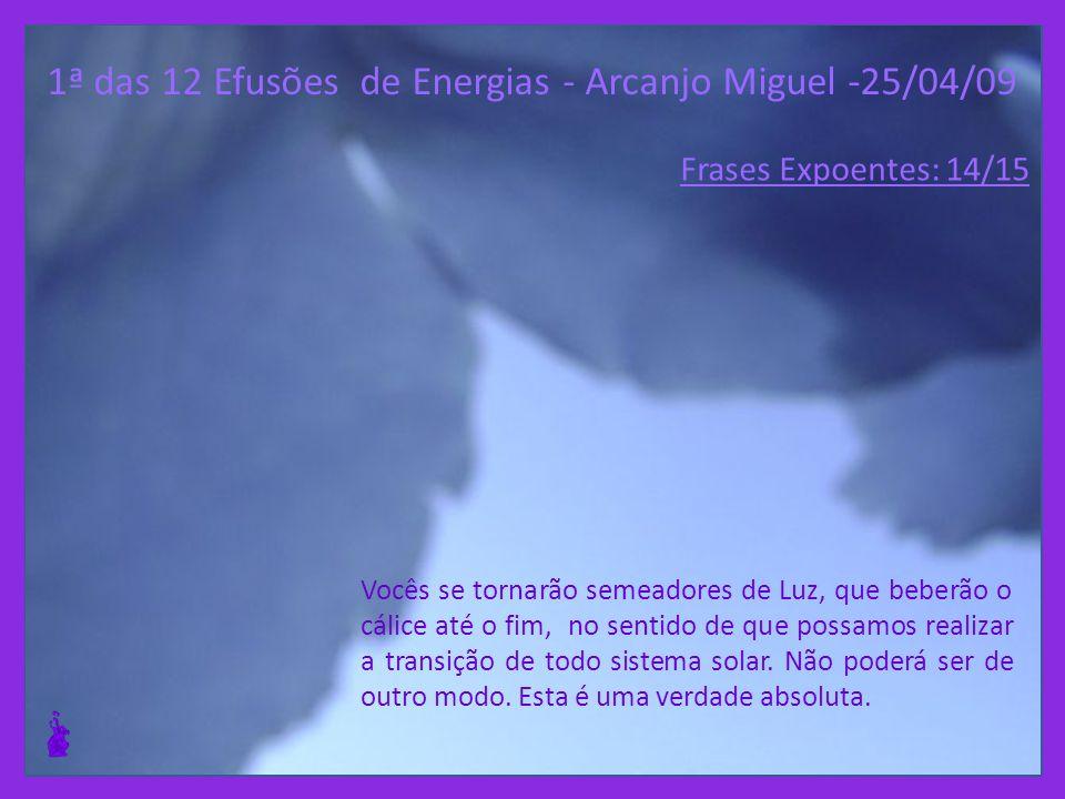 1ª das 12 Efusões de Energias - Arcanjo Miguel -25/04/09 Imagens, percepções, sentimentos serão revelados para despertar sua consciência. Isso permiti