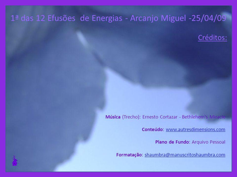 1ª das 12 Efusões de Energias - Arcanjo Miguel -25/04/09 1 - A tradução destas frases, do francês para o português, foi realizada com a ajuda do tradu