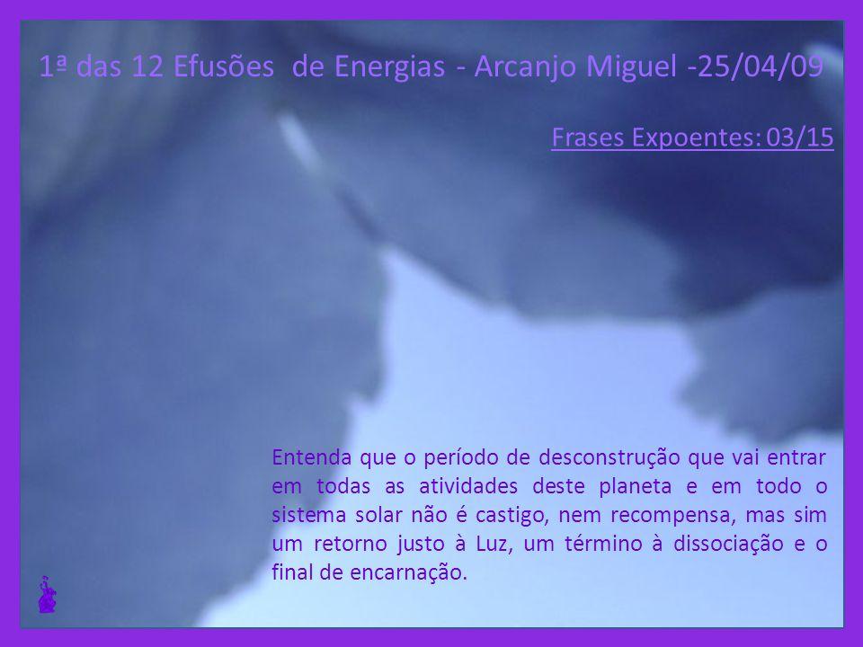 1ª das 12 Efusões de Energias - Arcanjo Miguel -25/04/09 Imagens, percepções, sentimentos serão revelados para despertar sua consciência.