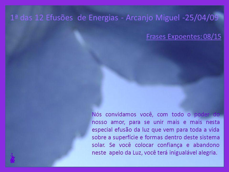 1ª das 12 Efusões de Energias - Arcanjo Miguel -25/04/09 Você não é chamado a julgar, para dizer o que quer que seja, mas simplesmente para continuar