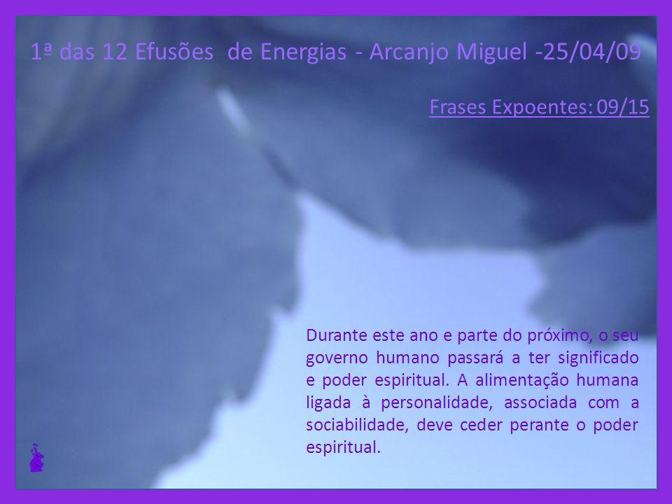 1ª das 12 Efusões de Energias - Arcanjo Miguel -25/04/09 Durante este ano e parte do próximo, o seu governo humano passará a ter significado e poder espiritual.