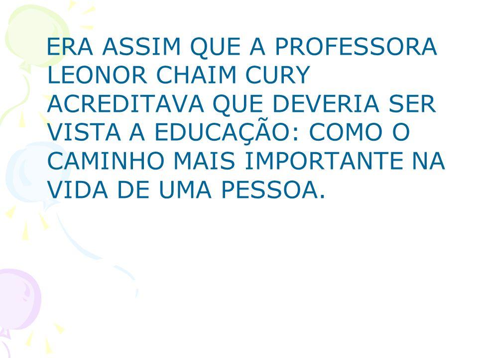 A PROFESSORA LEONOR CHAIM CURY NASCEU EM AQUIDAUANA, NO ESTADO DO MATO GROSSO DO SUL, NO DIA 17 DE MARÇO DE 1924.