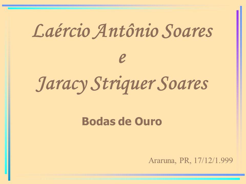 Laércio Antônio Soares e Jaracy Striquer Soares Bodas de Ouro Araruna, PR, 17/12/1.999