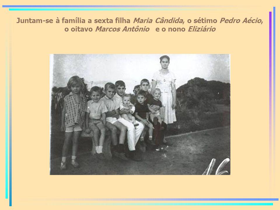 Juntam-se à família a sexta filha Maria Cândida, o sétimo Pedro Aécio, o oitavo Marcos Antônio e o nono Eliziário