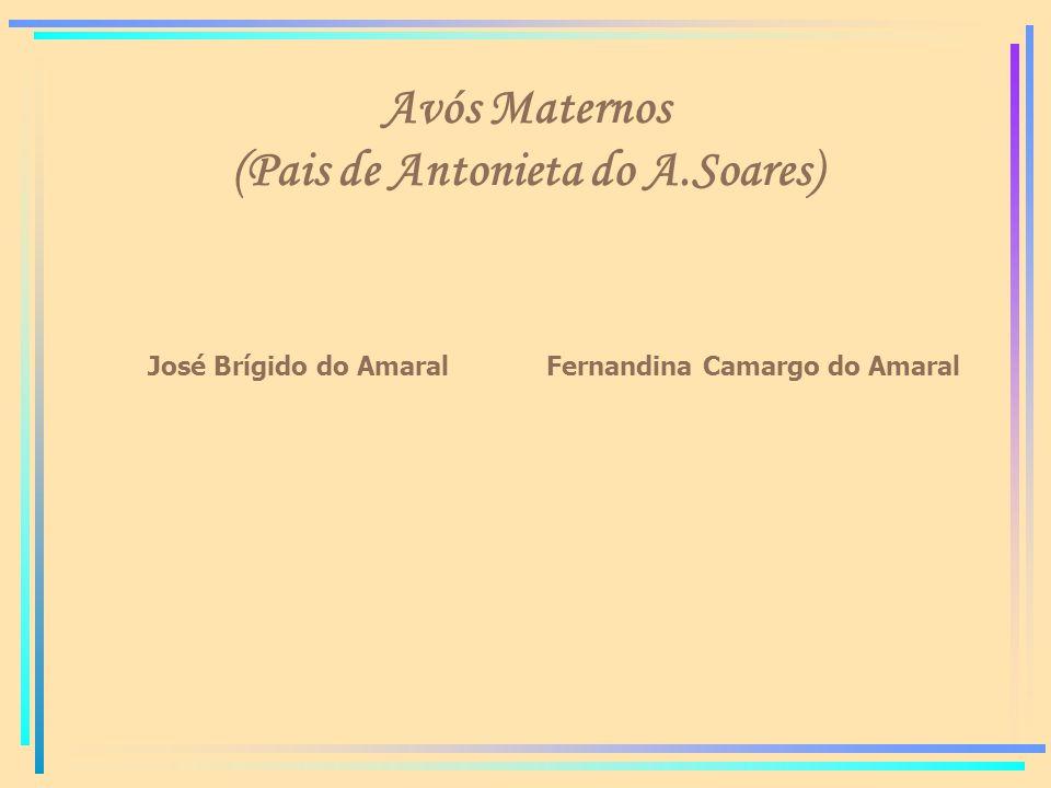 Avós Maternos (Pais de Antonieta do A.Soares) José Brígido do AmaralFernandina Camargo do Amaral