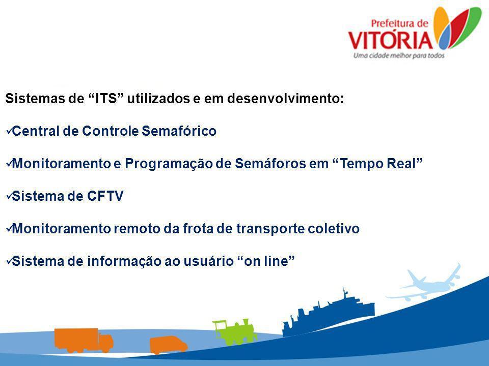 Central de Controle Semafórico Um dos sistemas mais antigos e aplicados no Brasil de ITS, que permite detectar falhas e intervir na programação semafórica de forma remota; 100% dos cruzamentos semaforizados estão centralizados.