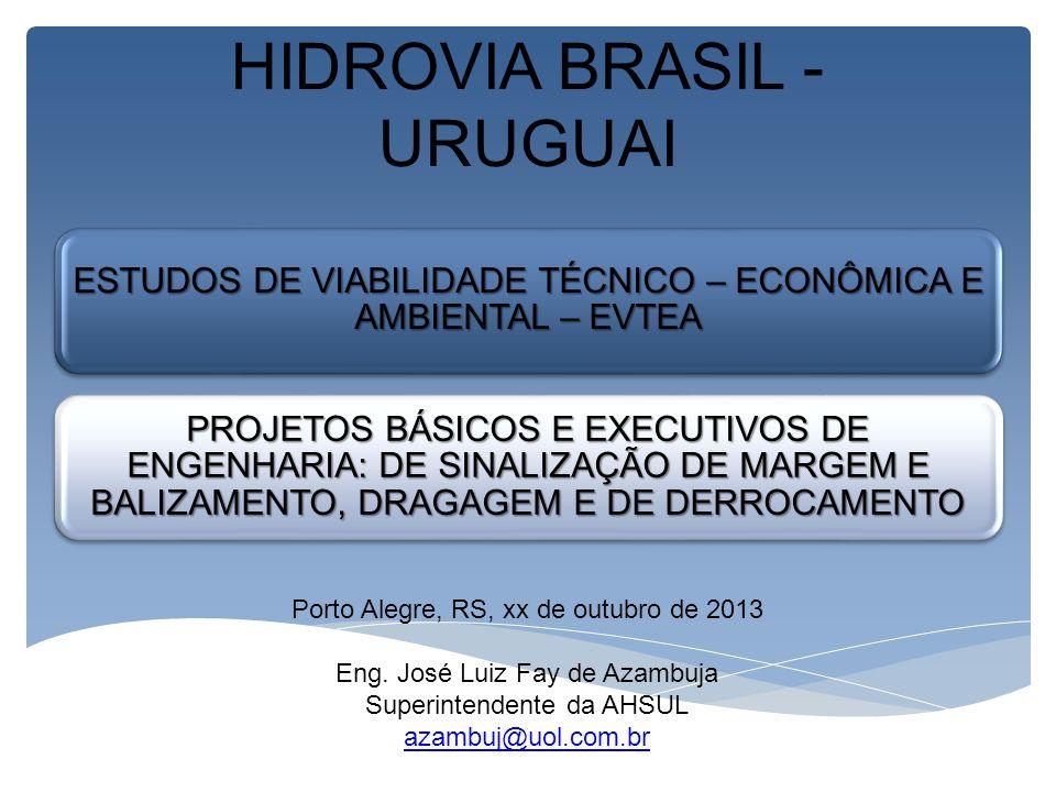 HIDROVIA BRASIL - URUGUAI ESTUDOS DE VIABILIDADE TÉCNICO – ECONÔMICA E AMBIENTAL – EVTEA PROJETOS BÁSICOS E EXECUTIVOS DE ENGENHARIA: DE SINALIZAÇÃO D