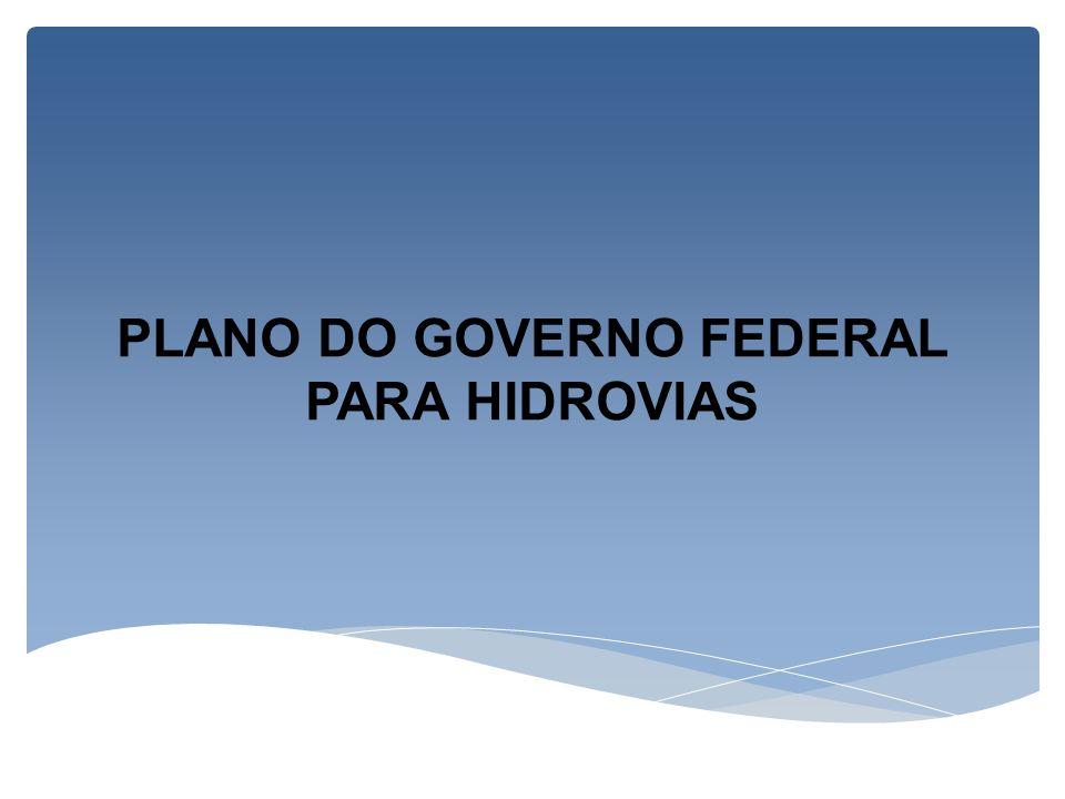 PLANO DO GOVERNO FEDERAL PARA HIDROVIAS