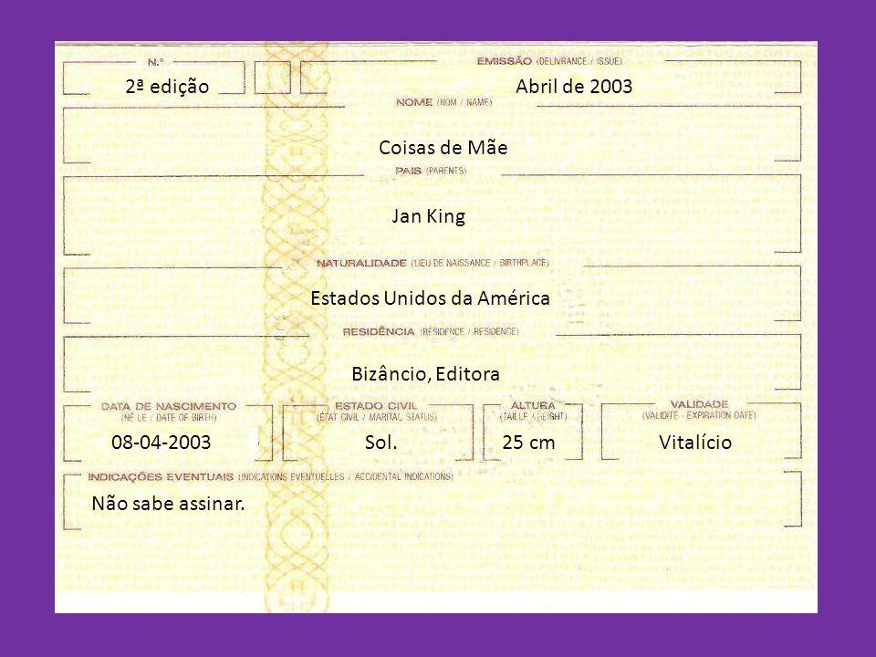 Abril de 20032ª edição Coisas de Mãe Jan King Estados Unidos da América Bizâncio, Editora 08-04-2003Sol.25 cmVitalício Não sabe assinar.