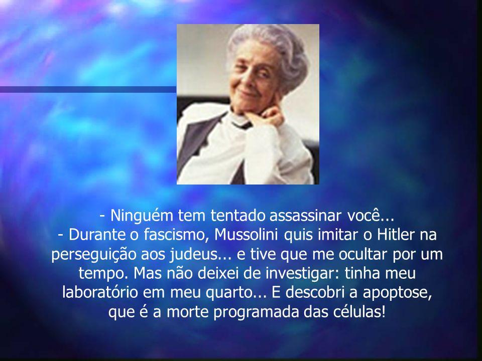 - Ninguém tem tentado assassinar você... - Durante o fascismo, Mussolini quis imitar o Hitler na perseguição aos judeus... e tive que me ocultar por u