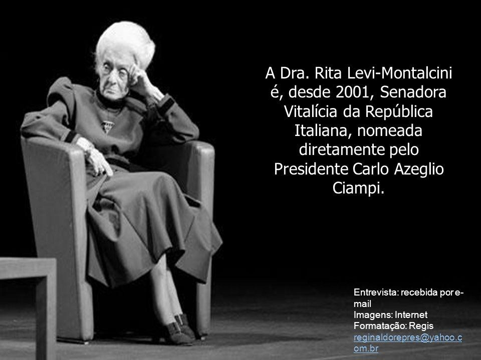 Entrevista: recebida por e- mail Imagens: Internet Formatação: Regis reginaldorepres@yahoo.c om.br A Dra. Rita Levi-Montalcini é, desde 2001, Senadora