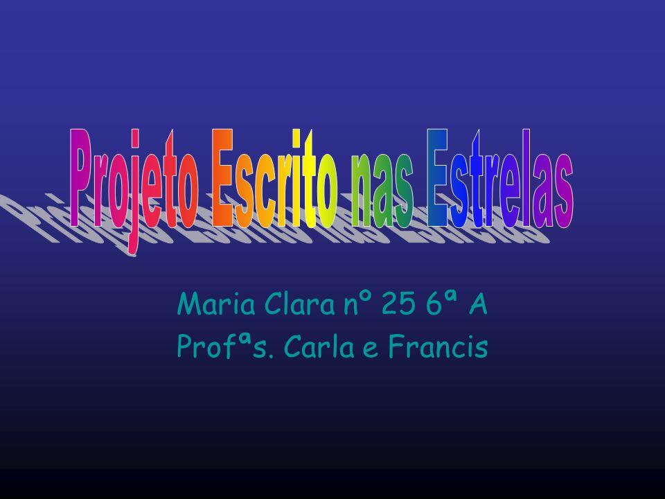 Maria Clara nº 25 6ª A Profªs. Carla e Francis