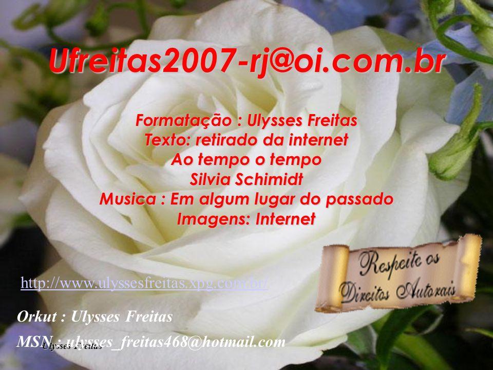 Ulysses Freitas Você encontra esta mensagem E muitas mais no meu site.