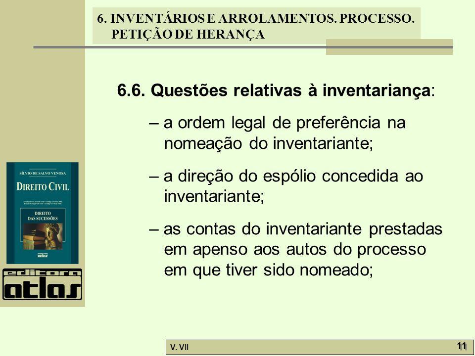 6. INVENTÁRIOS E ARROLAMENTOS. PROCESSO. PETIÇÃO DE HERANÇA V. VII 11 6.6. Questões relativas à inventariança: – a ordem legal de preferência na nomea