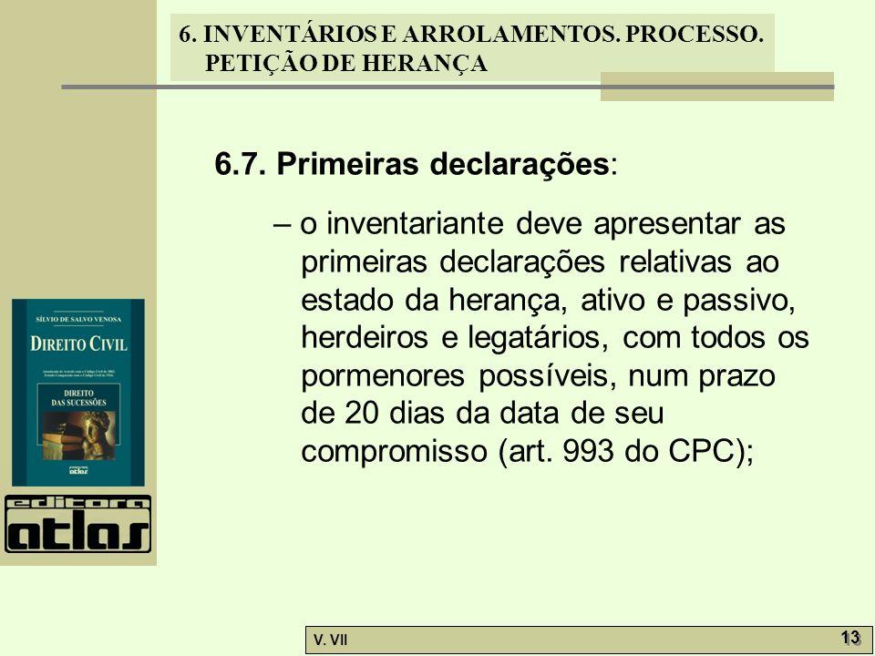 6. INVENTÁRIOS E ARROLAMENTOS. PROCESSO. PETIÇÃO DE HERANÇA V. VII 13 6.7. Primeiras declarações: – o inventariante deve apresentar as primeiras decla
