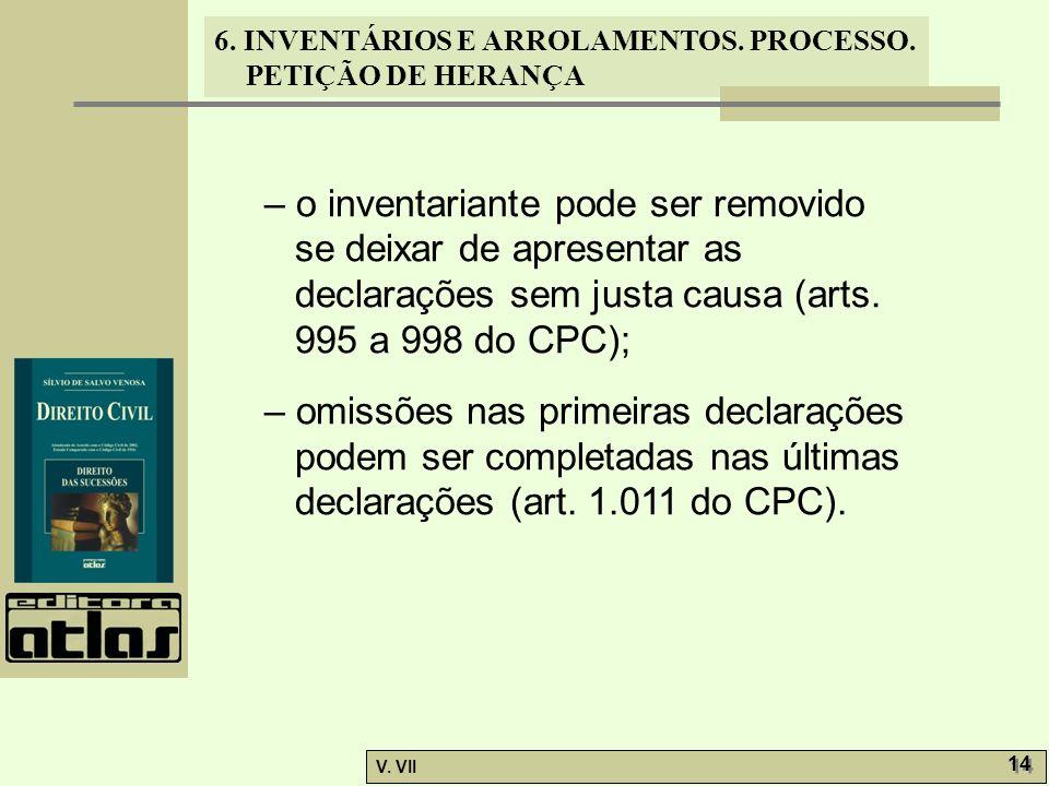 6. INVENTÁRIOS E ARROLAMENTOS. PROCESSO. PETIÇÃO DE HERANÇA V. VII 14 – o inventariante pode ser removido se deixar de apresentar as declarações sem j