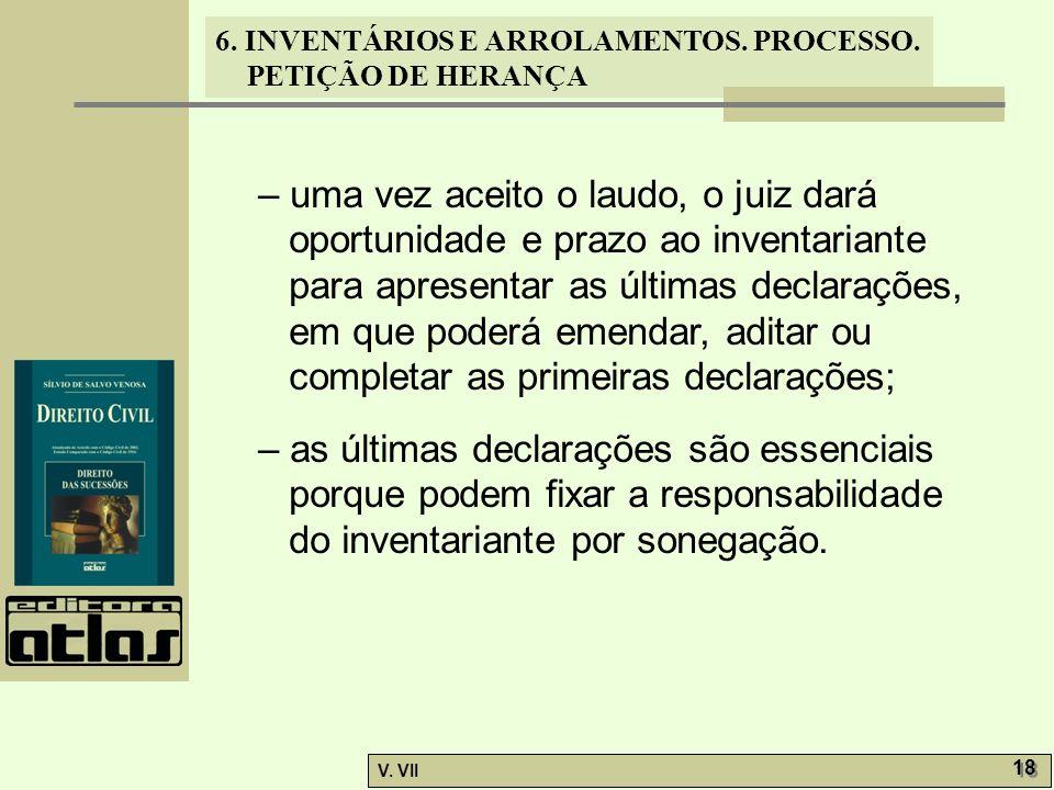 6. INVENTÁRIOS E ARROLAMENTOS. PROCESSO. PETIÇÃO DE HERANÇA V. VII 18 – uma vez aceito o laudo, o juiz dará oportunidade e prazo ao inventariante para