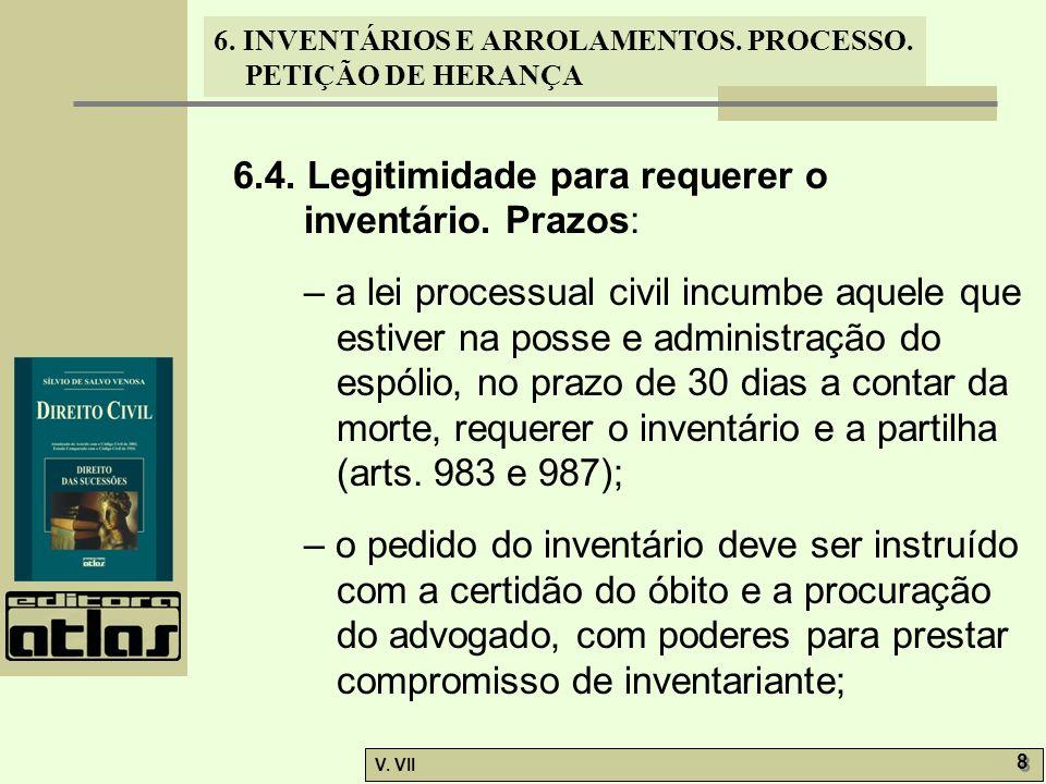 6. INVENTÁRIOS E ARROLAMENTOS. PROCESSO. PETIÇÃO DE HERANÇA V. VII 8 8 6.4. Legitimidade para requerer o inventário. Prazos: – a lei processual civil