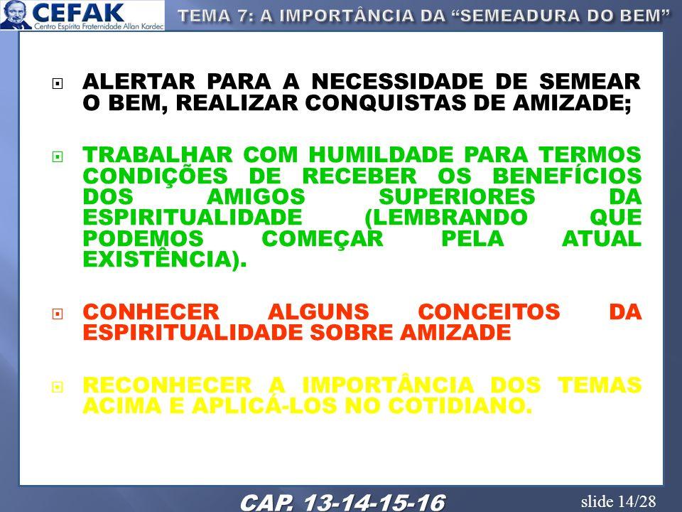 slide 14/28 ALERTAR PARA A NECESSIDADE DE SEMEAR O BEM, REALIZAR CONQUISTAS DE AMIZADE; TRABALHAR COM HUMILDADE PARA TERMOS CONDIÇÕES DE RECEBER OS BE