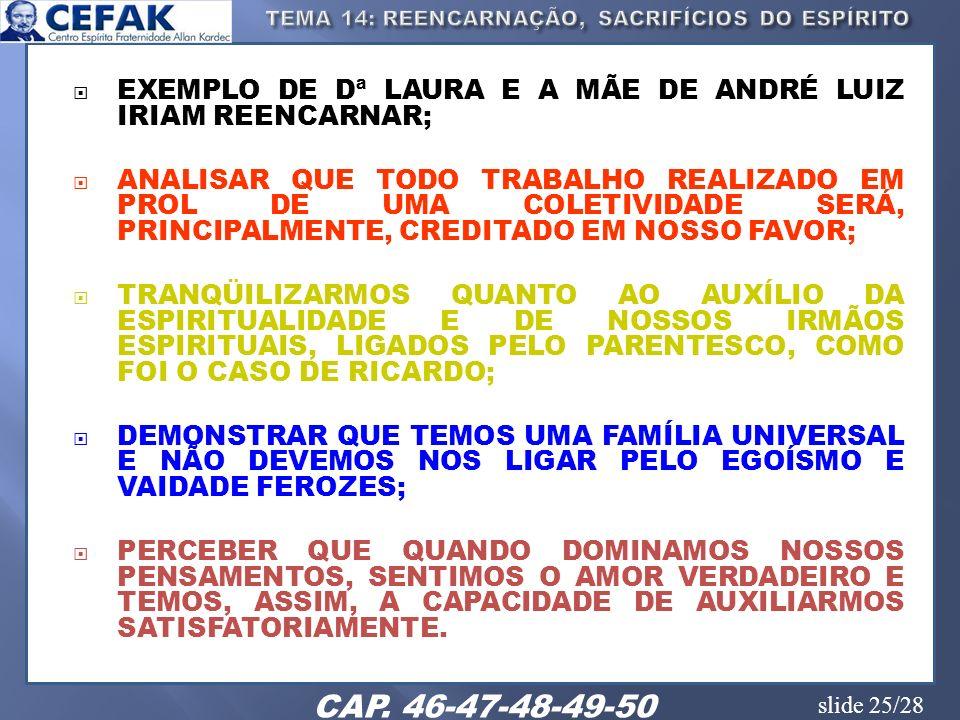 slide 25/28 EXEMPLO DE Dª LAURA E A MÃE DE ANDRÉ LUIZ IRIAM REENCARNAR; ANALISAR QUE TODO TRABALHO REALIZADO EM PROL DE UMA COLETIVIDADE SERÁ, PRINCIP
