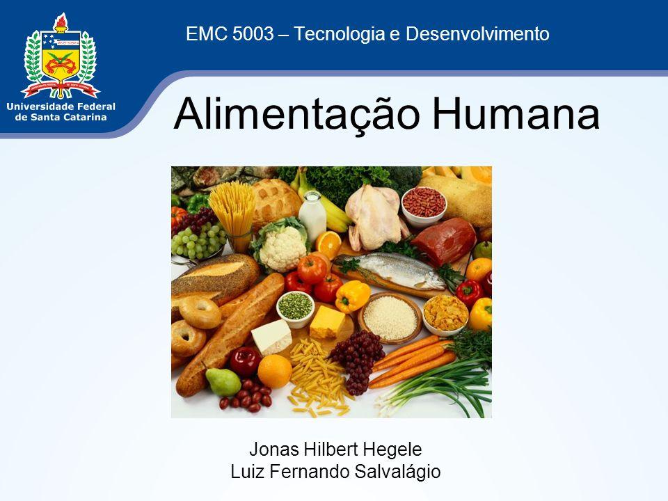 EMC 5003 – Tecnologia e Desenvolvimento Alimentação Humana Jonas Hilbert Hegele Luiz Fernando Salvalágio