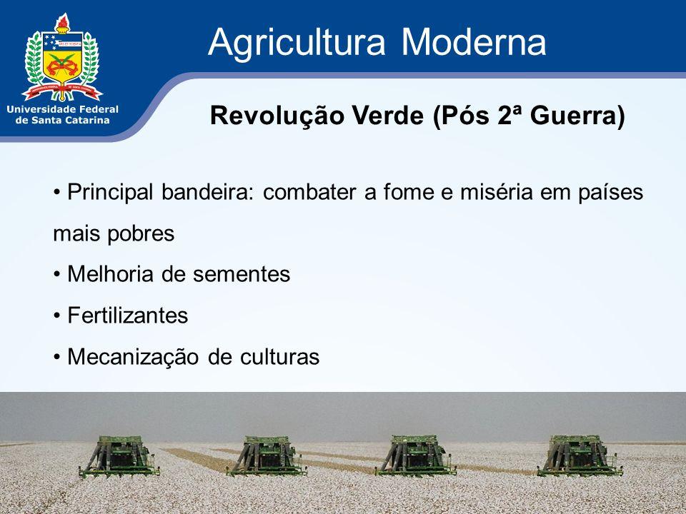Agricultura Moderna Revolução Verde (Pós 2ª Guerra) Principal bandeira: combater a fome e miséria em países mais pobres Melhoria de sementes Fertiliza