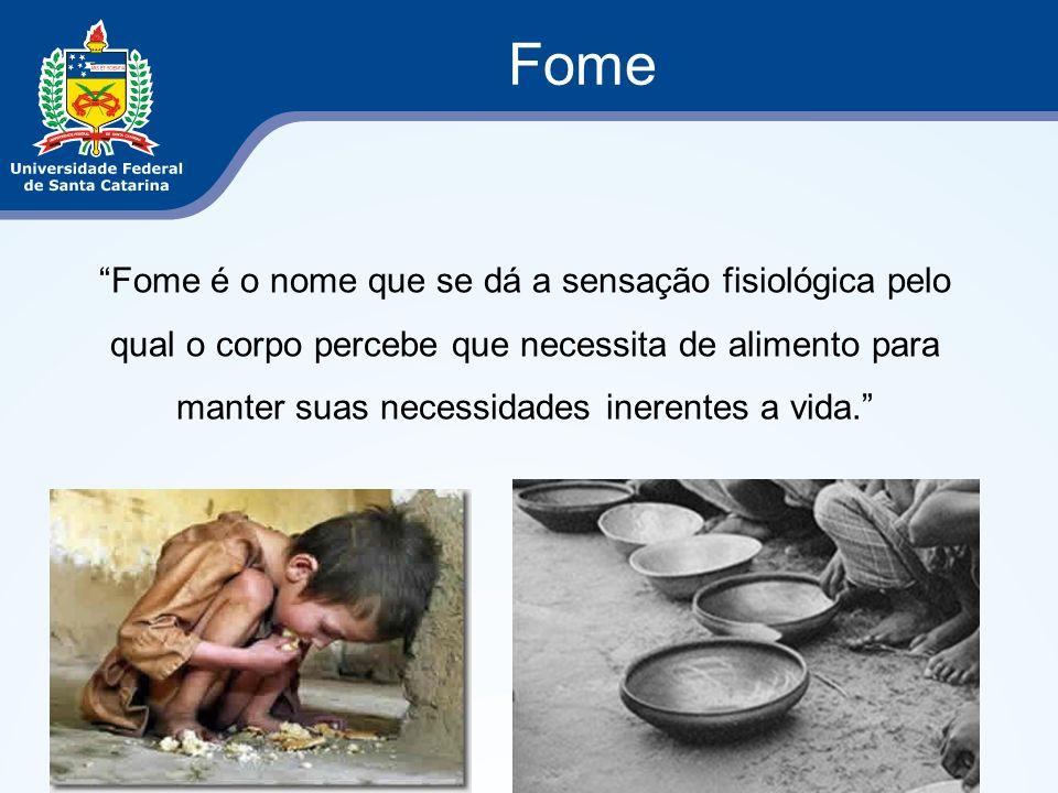 Fome Fome é o nome que se dá a sensação fisiológica pelo qual o corpo percebe que necessita de alimento para manter suas necessidades inerentes a vida