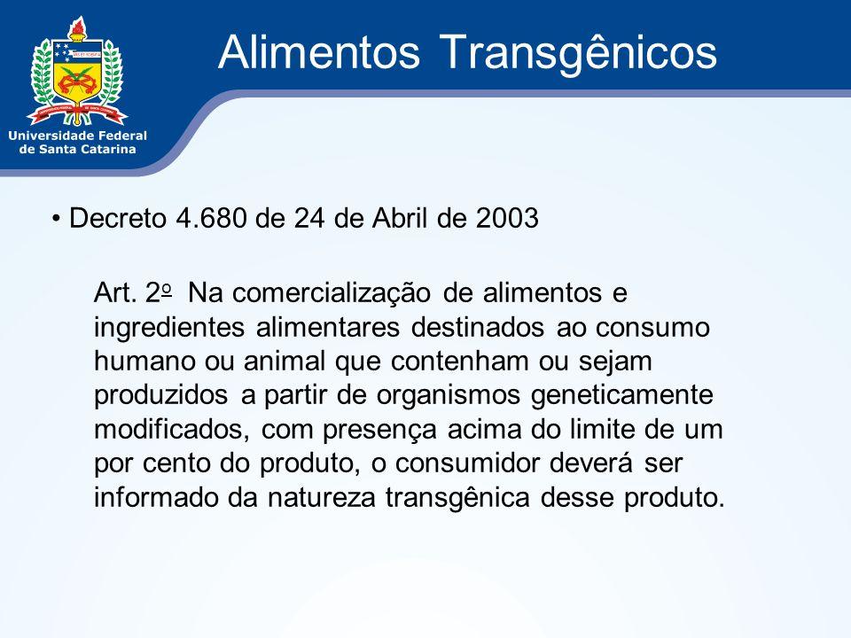 Alimentos Transgênicos Decreto 4.680 de 24 de Abril de 2003 Art. 2 o Na comercialização de alimentos e ingredientes alimentares destinados ao consumo