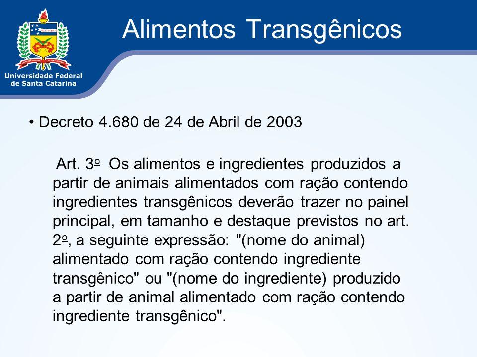 Alimentos Transgênicos Decreto 4.680 de 24 de Abril de 2003 Art. 3 o Os alimentos e ingredientes produzidos a partir de animais alimentados com ração