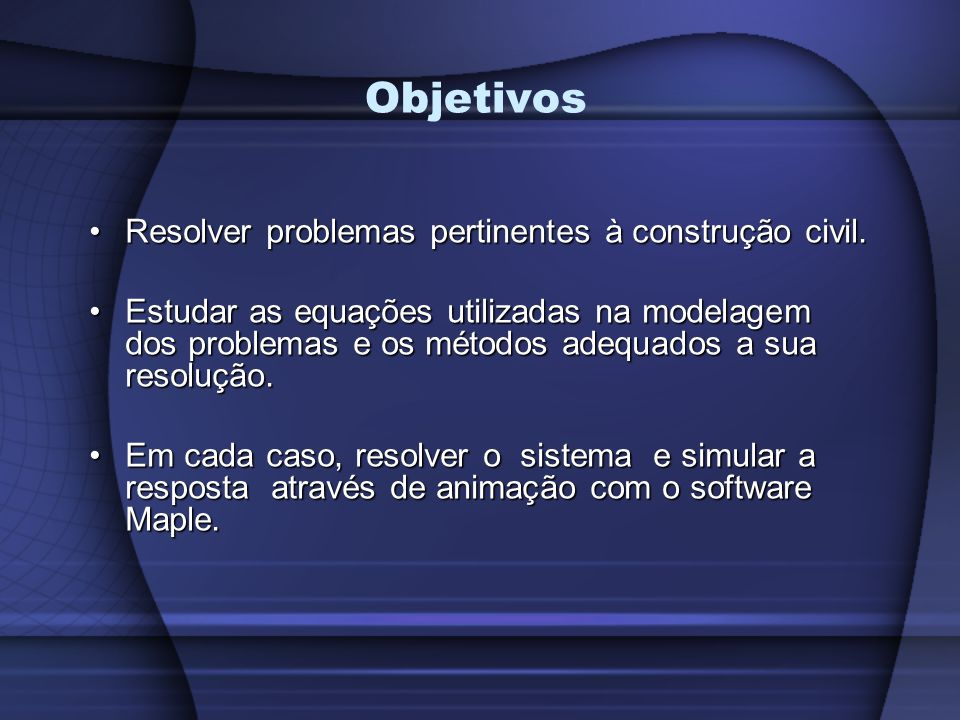 Objetivos Resolver problemas pertinentes à construção civil.Resolver problemas pertinentes à construção civil.