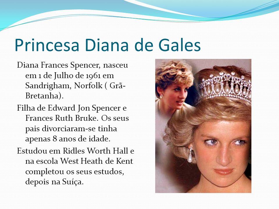 Princesa Diana de Gales Diana Frances Spencer, nasceu em 1 de Julho de 1961 em Sandrigham, Norfolk ( Grã- Bretanha). Filha de Edward Jon Spencer e Fra