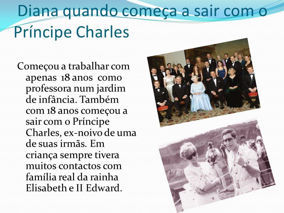 Diana quando começa a sair com o Príncipe Charles Começou a trabalhar com apenas 18 anos como professora num jardim de infância. Também com 18 anos co