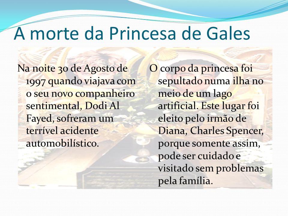 A morte da Princesa de Gales Na noite 30 de Agosto de 1997 quando viajava com o seu novo companheiro sentimental, Dodi Al Fayed, sofreram um terrível