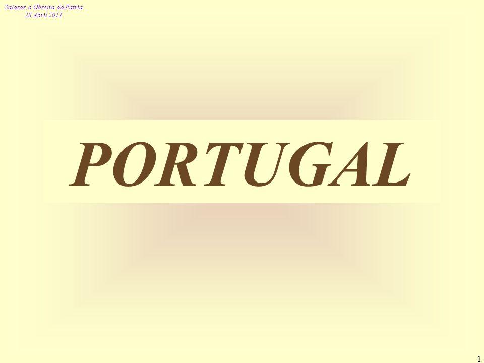 Salazar, o Obreiro da Pátria 28 Abril 2011 1 PORTUGAL