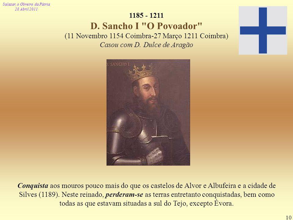 Salazar, o Obreiro da Pátria 28 Abril 2011 10 1185 - 1211 D. Sancho I