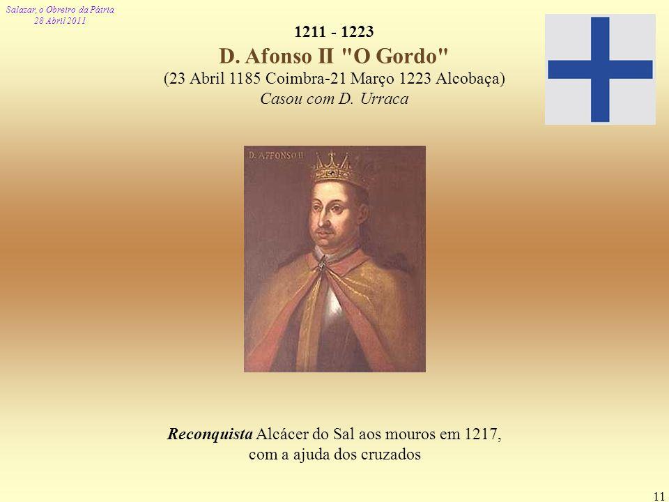 Salazar, o Obreiro da Pátria 28 Abril 2011 11 1211 - 1223 D. Afonso II