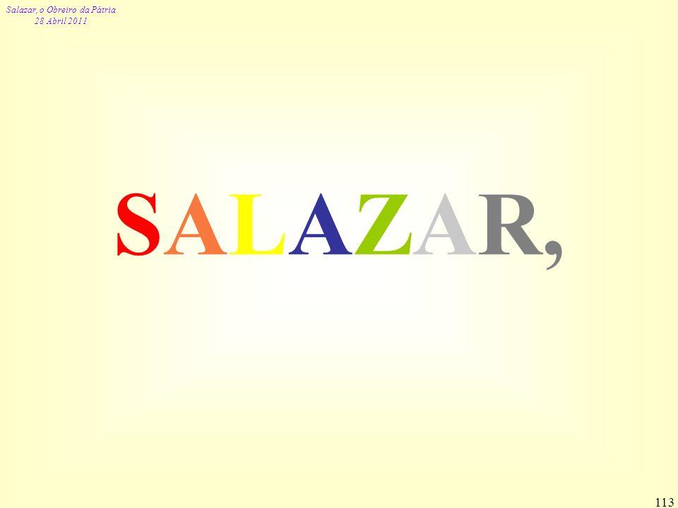 Salazar, o Obreiro da Pátria 28 Abril 2011 113 SALAZAR,