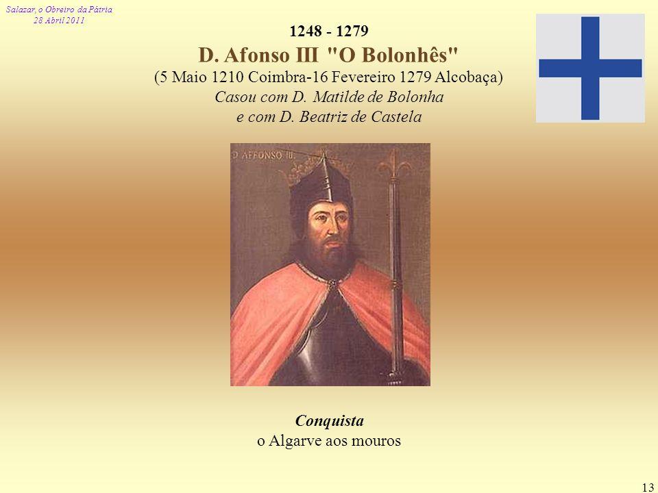 Salazar, o Obreiro da Pátria 28 Abril 2011 13 1248 - 1279 D. Afonso III
