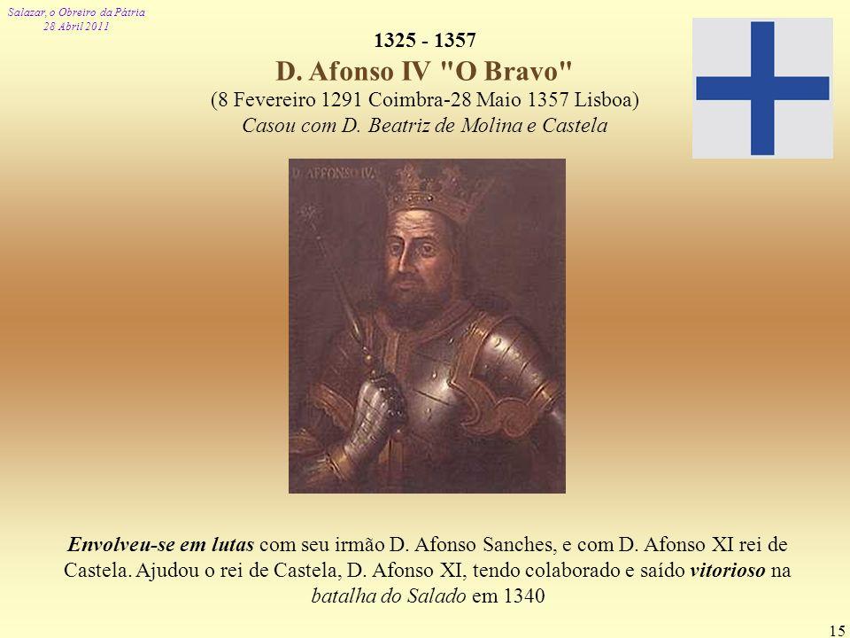 Salazar, o Obreiro da Pátria 28 Abril 2011 15 1325 - 1357 D. Afonso IV
