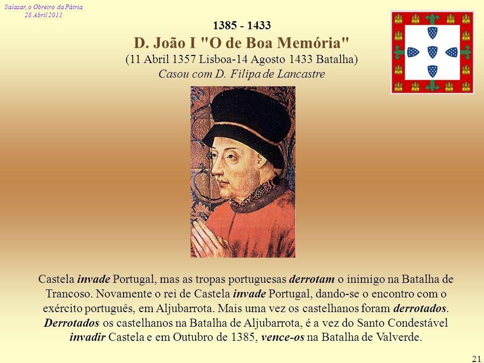 Salazar, o Obreiro da Pátria 28 Abril 2011 21 1385 - 1433 D. João I