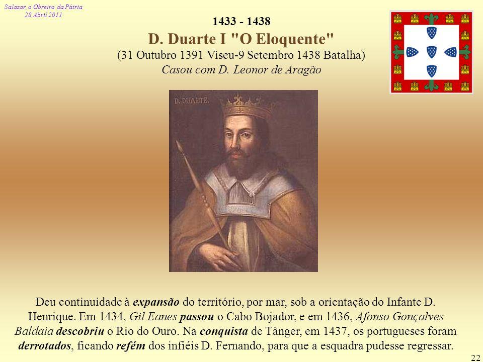 Salazar, o Obreiro da Pátria 28 Abril 2011 22 1433 - 1438 D. Duarte I