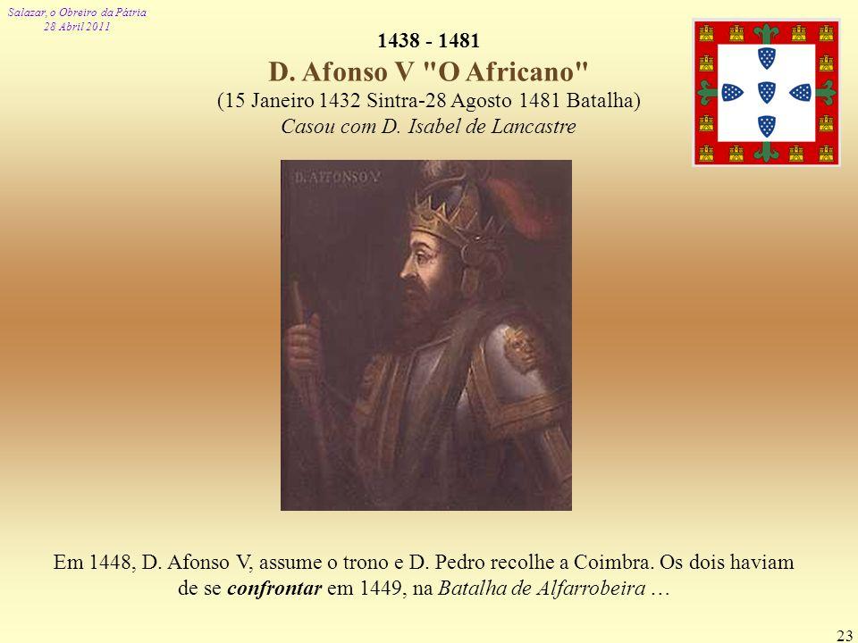 Salazar, o Obreiro da Pátria 28 Abril 2011 23 1438 - 1481 D. Afonso V