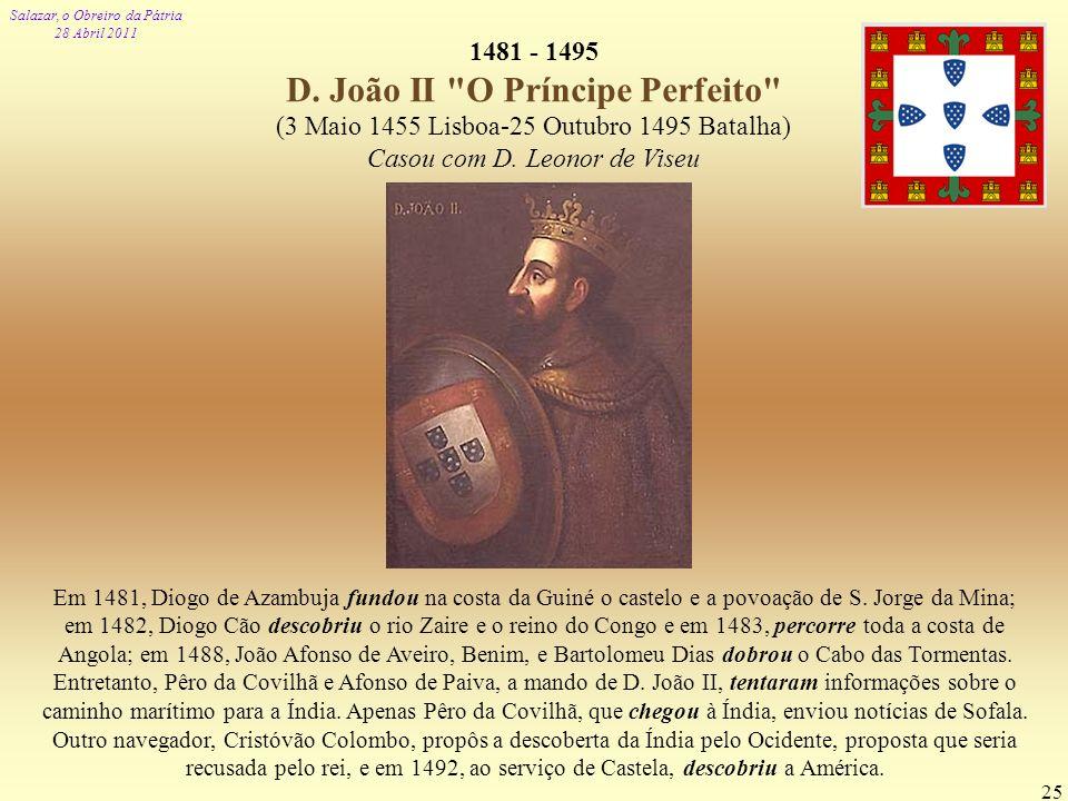 Salazar, o Obreiro da Pátria 28 Abril 2011 25 1481 - 1495 D. João II